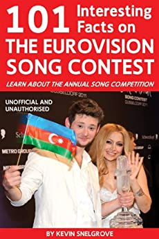 101 Interesting Facts on The Eurovision Song Contest by [Snelgrove, Kevin]