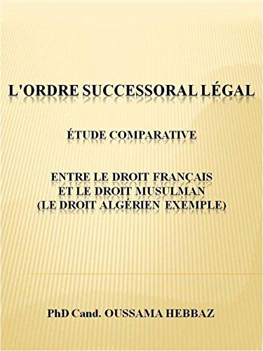 L'ordre successoral légal, Étude Comparative entre le droit français et le droit musulman (le droit algérien exemple)