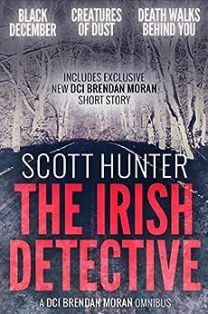 The Irish Detective: A DCI Brendan Moran Omnibus by [Hunter, Scott]