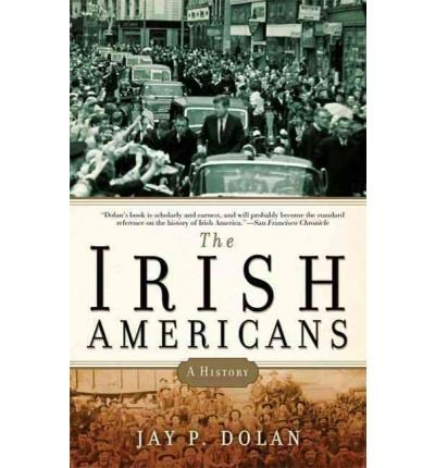 The Irish Americans: A History[ THE IRISH AMERICANS: A HISTORY ] by Dolan, Jay P. (Author ) on Feb-02-2010 Paperback