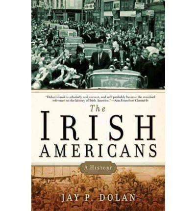 [( The Irish Americans: A History )] [by: Professor Jay P Dolan] [Feb-2010]