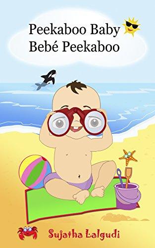 Spanish books for Children: Peekaboo Baby. Bebé Peekaboo: Libro de imágenes para niños. Children's Picture Book English-Spanish (Bilingual Edition). Children's ... (Bilingual Spanish books for children nº 1) por Sujatha Lalgudi