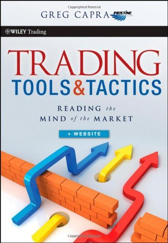 Trading Tools and Tactics: Reading the Mind of the Market + Website (Wiley Trading) by Greg Capra (26-Aug-2011) Hardcover