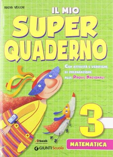 Il mio super quaderno. Matematica. Con espansione online. Per la Scuola elementare: 3