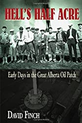 Hell's Half Acre: Early Days in the Great Alberta Oil Patch by David Finch (2009-06-16)