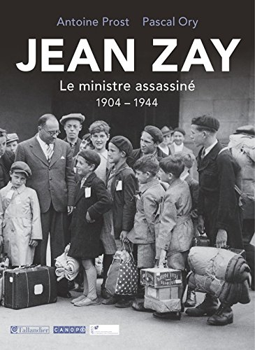 Jean Zay : Le Ministre assassiné 1904 - 1944