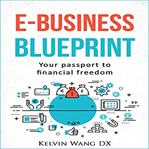 E business blueprint your passport to financial freedom audio e business blueprint your passport to financial freedom audio download amazon kelvin wang dx chuck shelby kelvin wang books malvernweather