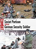Soviet Partisan vs German Security Soldier: Eastern Front 1941-44 (Combat, Band 44) - Dr Alexander Hill
