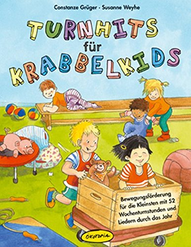 Turnhits für Krabbelkids: Bewegungsförderung für die Kleinsten mit 52 Wochenturnstunden und Liedern durch das Jahr (Praxisbücher für den pädagogischen Alltag)