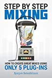 Step By Step Mixing: How to Create Great Mixes Using Only 5 Plug-ins (Audio Issues Book 1)