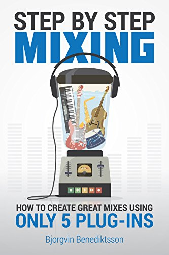 Step By Step Mixing: How to Create Great Mixes Using Only 5 Plug-ins (Audio Issues Book 1) (English Edition) por Bjorgvin Benediktsson