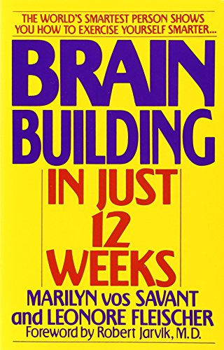 Brain Building in Just 12 Weeks: The World's Smartest Person Shows You How to Exercise Yourself Smarter . . . por Marilyn Vos Savant
