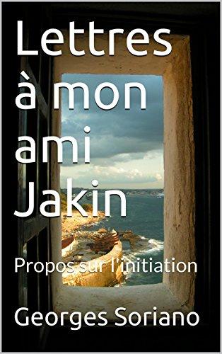 Lettres à mon ami Jakin: Propos sur l'initiation