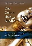 Das Gehirn eines Buddha: Die angewandte Neurowissenschaft von Glück, Liebe und Weisheit