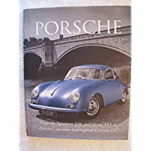 Porsche: From the Legendary 356 and Classic 911 to Porsche's Awesome Mid-engined Carrera GT