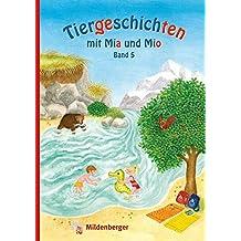 Tiergeschichten mit Mia und Mio - Band 5: Überarbeitete Ausgabe, gestalterisch an die Neuausgabe der Silbenfibel® angepasst. Inhaltlich identisch mit der Erstausgabe.