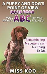 A Puppy and Dog's Point of View Book Four: Koo's Book of ABC Rhymes for Kids: Remembering My Letters is an A-Z Thing To Do! (English Edition)