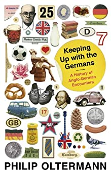 Keeping Up With the Germans: A History of Anglo-German Encounters (English Edition) von [Oltermann, Philip]