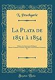 Telecharger Livres La Plata de 1851 a 1854 Relation Des Evenements Politiques Moeurs Coutumes Caractere Education Gouvernement Commerce Etc Classic Reprint (PDF,EPUB,MOBI) gratuits en Francaise
