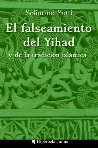 El falseamiento del Yihad y de la tradición islámica por Solimano Mutti