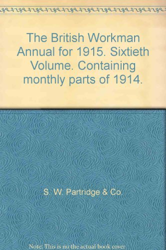 The British Workman Annual for 1915. Sixtieth Volume. Containing monthly parts of 1914.