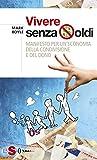 Scarica Libro Vivere senza soldi Manifesto per un economia della condivisione e del dono (PDF,EPUB,MOBI) Online Italiano Gratis