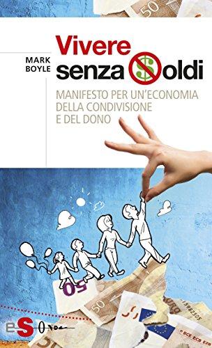 Vivere senza soldi : Manifesto per un'economia della condivisione e del dono