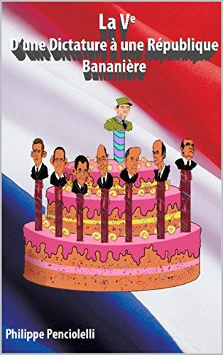 la Ve, D'une Dictature à une République Bananière par philippe penciolelli
