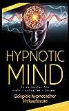 Hypnotic Mind - Beispiele hypnotischer Verkaufstexte plus Arbeitsbuch (Band 5)