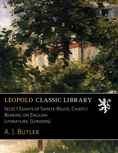 Select Essays of Sainte-Beuve; Chiefly Bearing on English Literature. [London] por A. J. Butler
