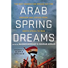 Arab Spring Dreams: The Next Generation Speaks Out for Freedom and Justice from North Africa to Iran by Gloria Steinem (Foreword), Nasser Weddady (Editor), Sohrab Ahmari (Editor) (8-May-2012) Paperback