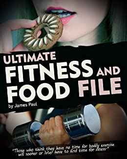 Ultimate Fitness and Food Files:: One of the last fitness plans you will need for any weight training systems! Fast weight loss and fitness plan - Includes ... cookbook (Fitness Hacks 1) (English Edition) von [Paul, James]