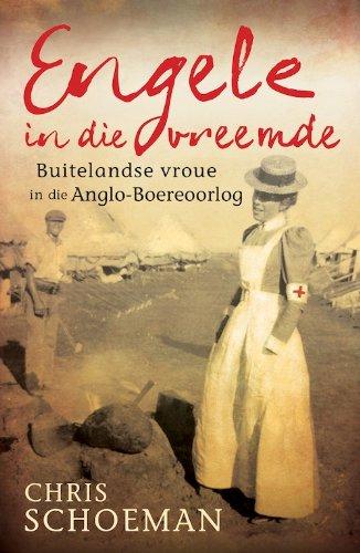Engele in die vreemde: Buitelandse vroue in die Anglo-Boereoorlog (Afrikaans Edition)