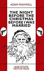 The Night Before The Christmas Before I Was Married & other festive tales (English Edition)