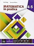Matematica in pratica. Vol. 4-5. per le Scuole superiori. Con e-book. Con espansione online