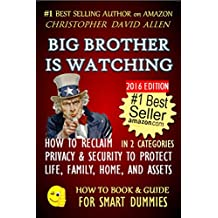 BIG BROTHER IS WATCHING - HOW TO RECLAIM PRIVACY & SECURITY TO PROTECT LIFE, FAMILY,  HOME AND ASSETS 2016 EDITION (Natural law, Human Rights, Civil Rights) ... FOR SMART DUMMIES 12) (English Edition)