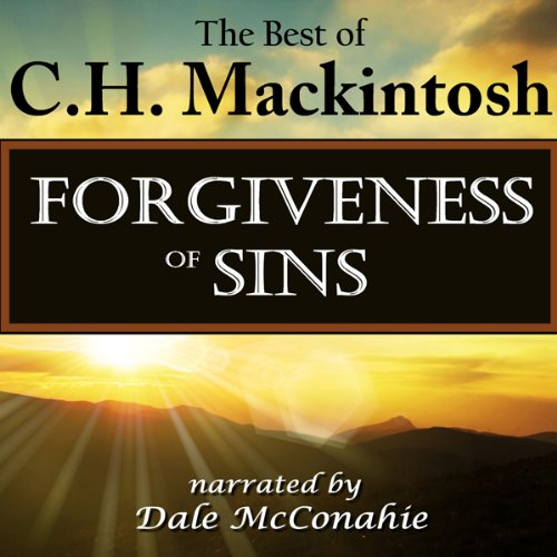 Forgiveness of Sins: What Is It?: The Best of C.H. Mackintosh