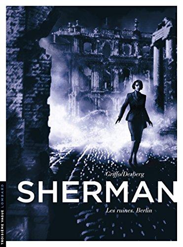Sherman - tome 5 - Les ruines. Berlin par Desberg Stephen