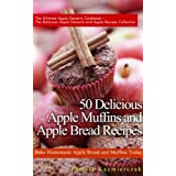 50 Delicious Apple Muffins and Apple Bread Recipes – Bake Homemade Apple Bread and Muffins Today (The Ultimate Apple Desserts Cookbook – The Delicious ... Apple Recipes Collection) (English Edition)