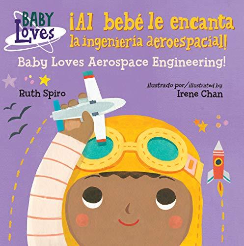 ¡Al bebé le encanta la ingeniería aeroespacial! / Baby Loves Aerospace  Engineering! (Baby Loves Science)