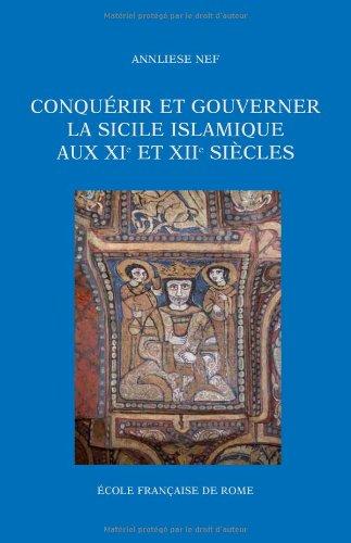 Conquérir et gouverner la Sicile islamique aux XIe et XIIe siècles par Annliese Nef