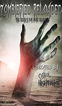 Zombiefied Reloaded: The Search for More Brains by [Hightshoe, Carol, Ward, Cynthia, West, Terry M., Meierz, Christie, Bell, Dana, Lowd, Mary E., Hurley, Patrick J., Alexander, Francis W., Hogan, Liam]