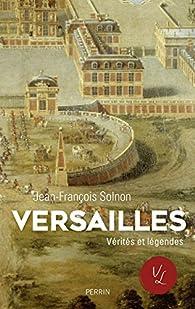 Versailles. Verités et légendes par Jean-François Solnon