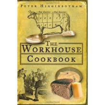 The Workhouse Cookbook by Peter Higginbotham (2008-08-11)