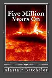 Five Million Years On: A Post-Apocalyptic novel, from extinction to regeneration: Volume 2 (The Waterborn Saga)