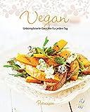 Vegan: Unkomplizierte Gerichte für jeden Tag (Leicht gemacht)