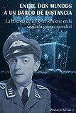 ENTRE DOS MUNDOS A UN BARCO DE DISTANCIA: La historia de un joven chileno en la segunda guerra mundial