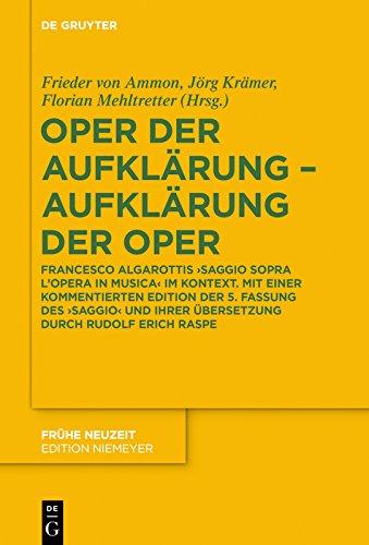 Oper der Aufklärung - Aufklärung der Oper: Francesco Algarottis 'Saggio sopra l'opera in musica' im Kontext. Mit einer kommentierten Edition der 5. Fassung ... Rudolf Erich Raspe (Frühe Neuzeit 214)