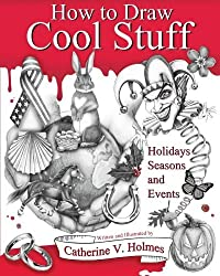 How to Draw Cool Stuff: Holidays, Seasons and Events by Catherine Holmes (2016-05-06)