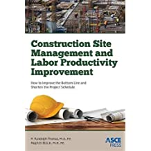 Construction Site Management and Labor Productivity Improvement: How to Improve the Bottom Line and Shorten the Project Schedules (Asce Press)